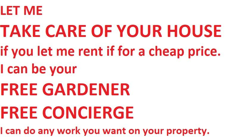 Rent me your house for cheap and I will take care of it
