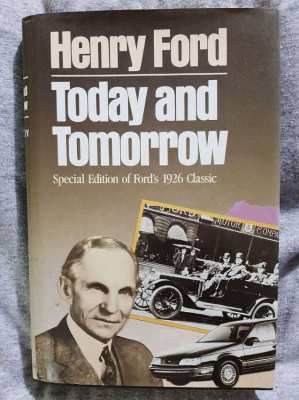 Henry Ford - Today & Tomorrow; Special Edition of Ford's 1926 Classic