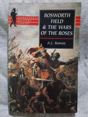 Bosworth Field and the War of the Roses - A. L. Rowse