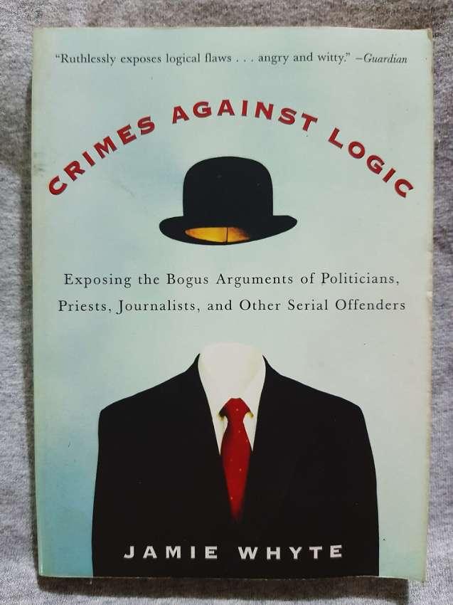 Crimes Against Logic; Exposing The Bogus Arguments of Politicians, etc