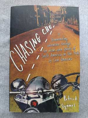 Chasing Che; A Motorcycle Adventure Through South America