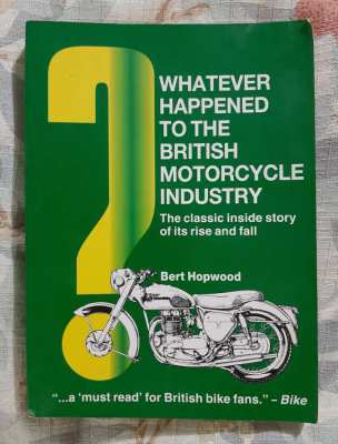 Whatever Happened to the British Motorcycle Industry? - Bert Hopwood