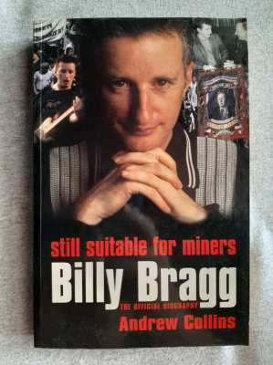 Billy Bragg; Still Suitable for Miners - A Biography