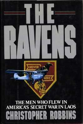 The Ravens: The Men Who Flew In America's Secret War In Laos..