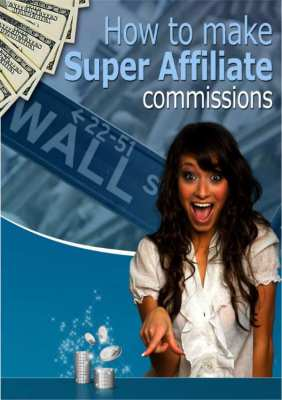 """Free eBook """"How to make Super Affiliate commissions"""