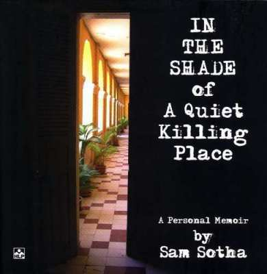 In the Shade of a Quiet Killing Place by Sam Sotha .....