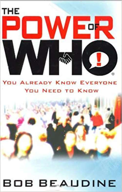The Power of Who: You Already Know Everyone You Need to Know..