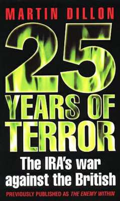 25 Years of Terror: IRA's War Against the British by Martin Dillon...