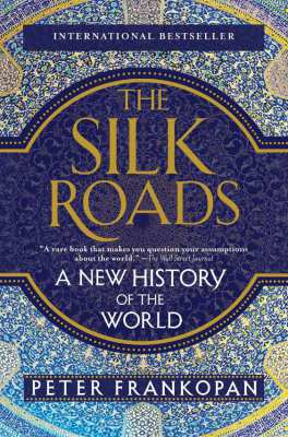 The Silk Roads: A New History of the World by Peter Frankopan...